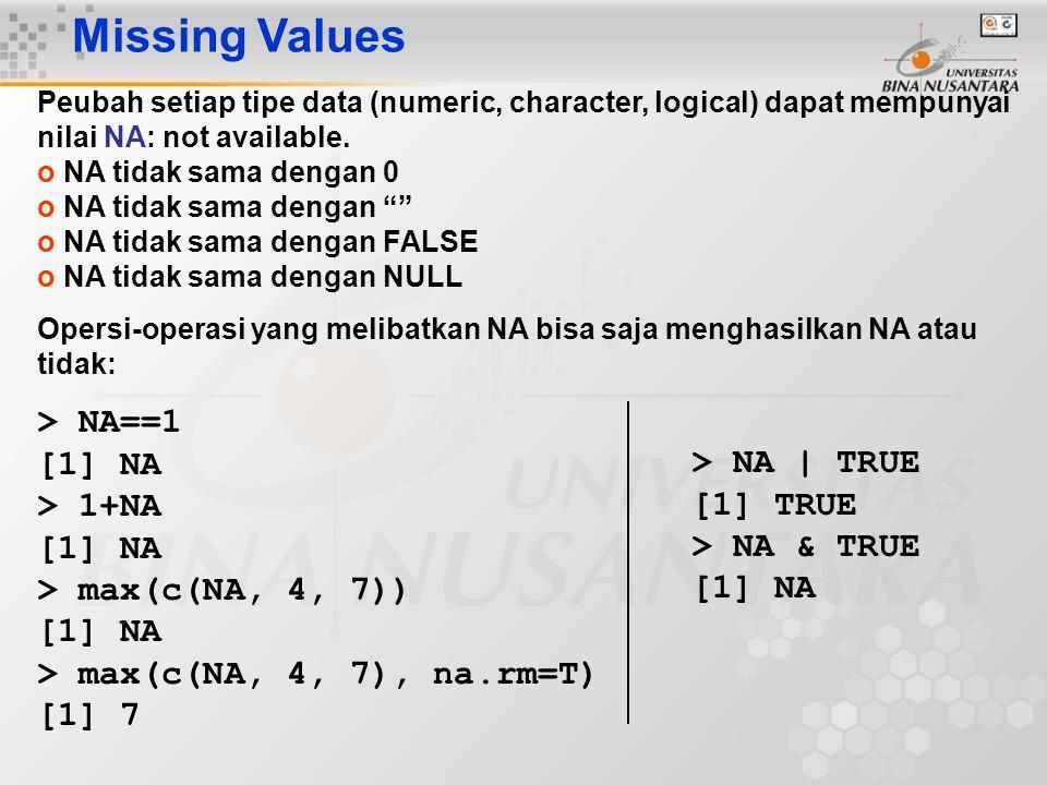 Missing Values > NA==1 [1] NA > 1+NA > max(c(NA, 4, 7))